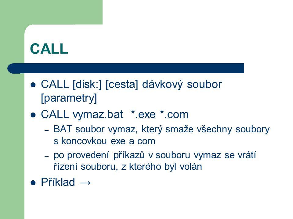 CALL CALL [disk:] [cesta] dávkový soubor [parametry]